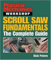 Popular Mechanics Workshop: Scroll Saw Fundamentals: The Complete Guide