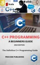 C++ Programming Language for Beginners, 2019 Edition