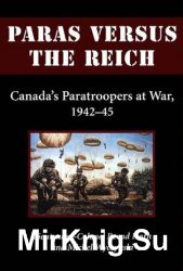 Paras Versus the Reich: Canada's Paratroopers at War, 1942-1945