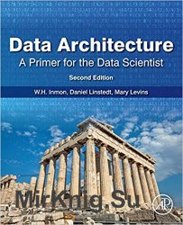 Data Architecture: A Primer for the Data Scientist 2nd Edition