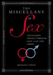 Miscellany of Sex: A Riotous Romp of Love, Lust and Libido
