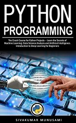 Python Programming: The Crash Course for Python Projects – Learn the Secrets of Machine Learning, Data Science Analysis and Artificial Intelligence. Introduction to Deep Learning for Beginners