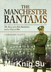 The Manchester Bantams: The Story of a Pals Battalion and a City at War