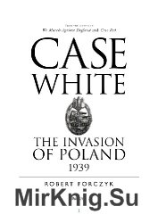 Case White: The Invasion of Poland 1939 (Osprey General Military)