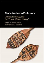Globalization in Prehistory: Contact, Exchange, and the 'People Without History'