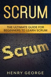 Scrum: The Ultimate Guide for Beginners to Learn Scrum