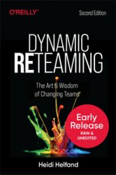 Dynamic Reteaming: The Art & Wisdom of Changing Teams, 2nd Edition (Early Release)