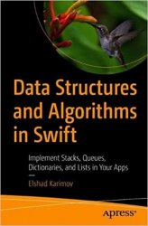 Data Structures and Algorithms in Swift: Implement Stacks, Queues, Dictionaries, and Lists in Your Apps