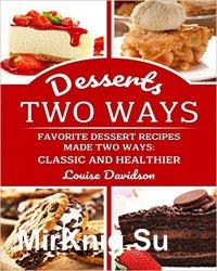 Desserts Two Ways Favorite Dessert Recipes Made Two Ways