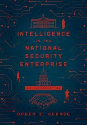 Intelligence in the National Security Enterprise : An Introduction