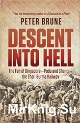 Descent into Hell: The Fall of Singapore - Pudu and Changi - the Thai-Burma Railway