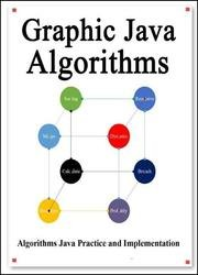 Graphic Java Algorithms: Graphically learn data structures and algorithms better than before