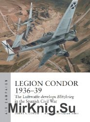 Legion Condor 1936-39: The Luftwaffe develops Blitzkrieg in the Spanish Civil War (Osprey Air Campaign 16)