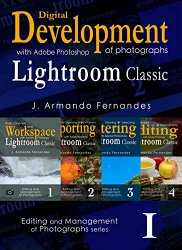 Discovering Digital Development of Photographs: with Adobe® Photoshop® Lightroom® Classic (Editing and Management of Photographs)