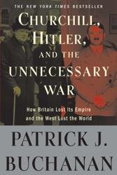 Churchill, Hitler, and The Unnecessary War. How Britain Lost Its Empire and the West Lost the World