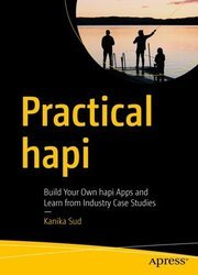Practical hapi: Build Your Own hapi Apps and Learn from Industry Case Studies