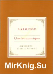 Larousse Gastronomique Recipe Collection - Desserts, Cakes & Pastries