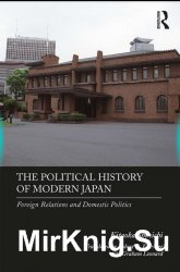 The Political History of Modern Japan: Foreign Relations and Domestic Politics