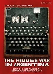 The Hidden War in Argentina: British and American Espionage in World War II