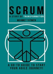 Scrum: A Story of Transformation: A Go-To Guide To Start Your Agile Journey