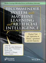 Recommender System with Machine Learning and Artificial Intelligence: Practical Tools and Applications in Medical, Agricultural and Other Industries