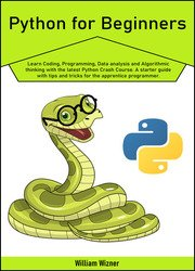 Python for beginners: Learn Coding, Programming, Data analysis and Algorithmic thinking with the latest Python Crash Course. A starter guide with tips and tricks for the apprentice programmer