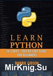 Learn Python In 3 Days: Step by Step Guide for Beginners to Advanced
