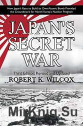 Japan's Secret War: How Japan's Race to Build its Own Atomic Bomb Provided the Groundwork for North Korea's Nuclear Program
