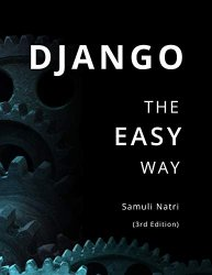 Django - The Easy Way (3rd Edition): How to build and deploy web applications with Python and Django