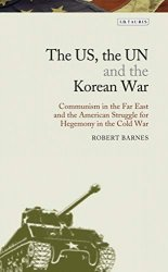The US, the UN and the Korean War: Communism in the Far East and the American Struggle for Hegemony in the Cold War