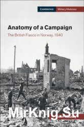 Anatomy of a Campaign: The British Fiasco in Norway 1940