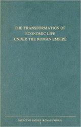 The Transformation of Economic Life under the Roman Empire