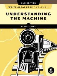 Write Great Code, Volume 1: Understanding the Machine, 2nd Edition