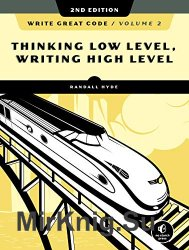 Write Great Code, Volume 2, 2nd Edition: Thinking Low-Level, Writing High-Level