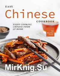 Easy Chinese Cookbook: Enjoy Cooking Chinese Food at Home