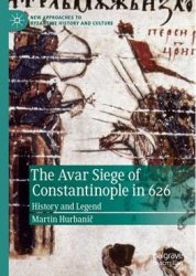 The Avar Siege of Constantinople in 626: History and Legend