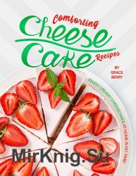 Comforting Cheesecake Recipes: Enjoy Creamy Cheesecakes at Home in No Time!