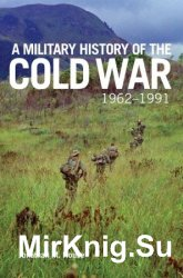 A Military History of the Cold War, 1962–1991