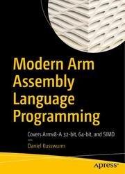 Modern Arm Assembly Language Programming: Covers Armv8-A 32-bit, 64-bit, and SIMD