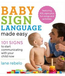 Baby Sign Language Made Easy - 101 Signs to Start Communicating With Your Child Now