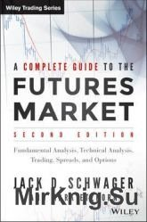 A Complete Guide to the Futures Market: Fundamental Analysis, Technical Analysis, Trading, Spreads and Options