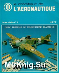 Guide Pratique de Maquettisme Plastique (Le Moniteur de L'Aeronautique Hors Serie №1)