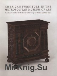 American Furniture in The Metropolitan Museum of Art  Vol. I. Early Colonial Period The Seventeenth-Century and William and Mary Styles