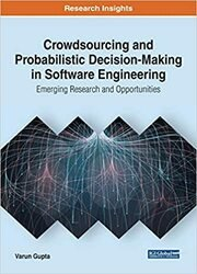 Crowdsourcing and Probabilistic Decision-Making in Software Engineering: Emerging Research and Opportunities