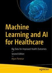 Machine Learning and AI for Healthcare: Big Data for Improved Health Outcomes, Second Edition