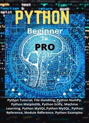 Python Beginner To Pro: Python Tutorial, File Handling, Python NumPy, Python Matplotlib, Python SciPy, Machine Learning, Python MySQL, Python Reference, Module Reference, Python Examples