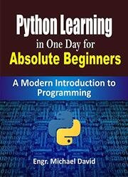 Python 3 Learning in One Day for Absolute Beginners (Ready-made Programming): A Modern Introduction to Programming