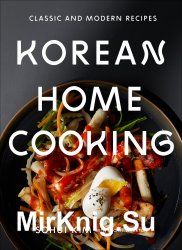 Korean Home Cooking Classic and Modern Recipes