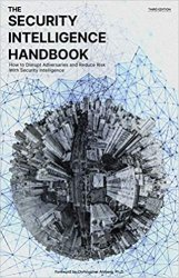 The Security Intelligence Handbook: How to Disrupt Adversaries and Reduce Risk With Security Intelligence, Third Edition