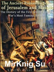The Ancient Roman Sieges of Jerusalem and Masada. The History of the First Jewish-Roman War's Most Famous Battles
